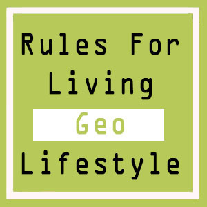 Rules For Living Geo Life Style