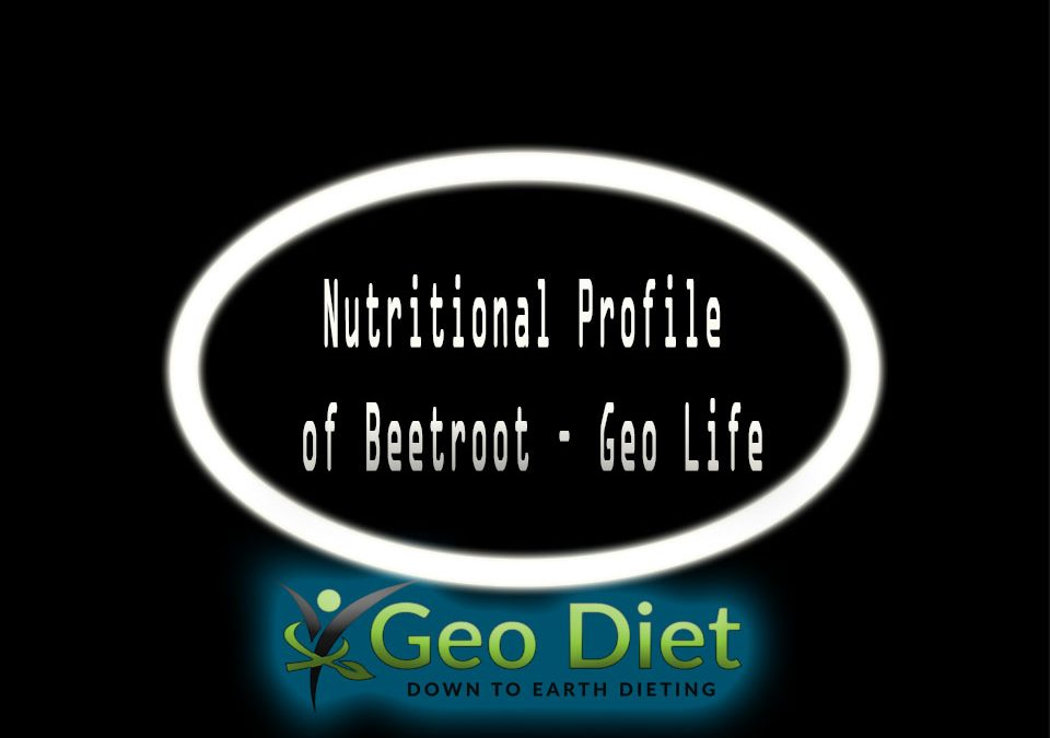 Nutritional Profile of Beetroot – Geo Life
