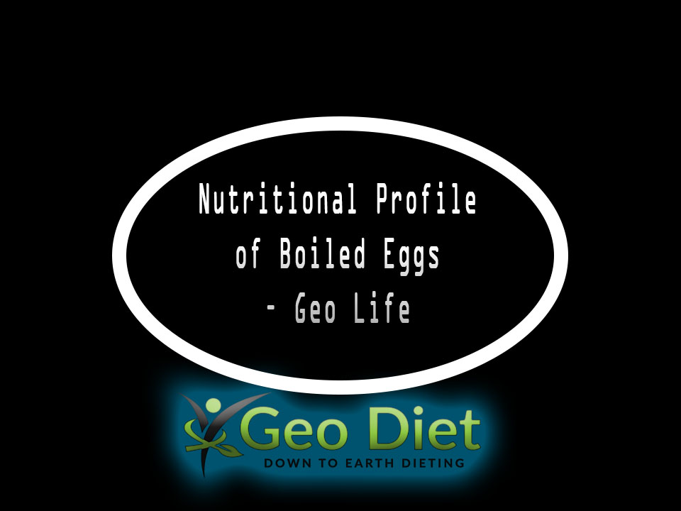Nutritional Profile of Boiled Eggs – Geo Life Food Profiles