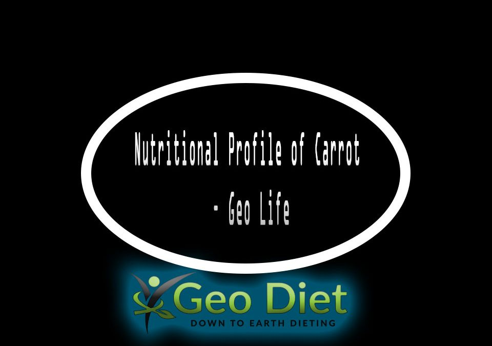 Nutritional Profile of Carrot – Geo Life