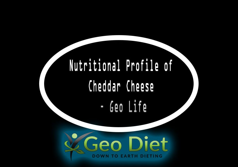 Nutritional Profile of Cheddar Cheese – Geo Life