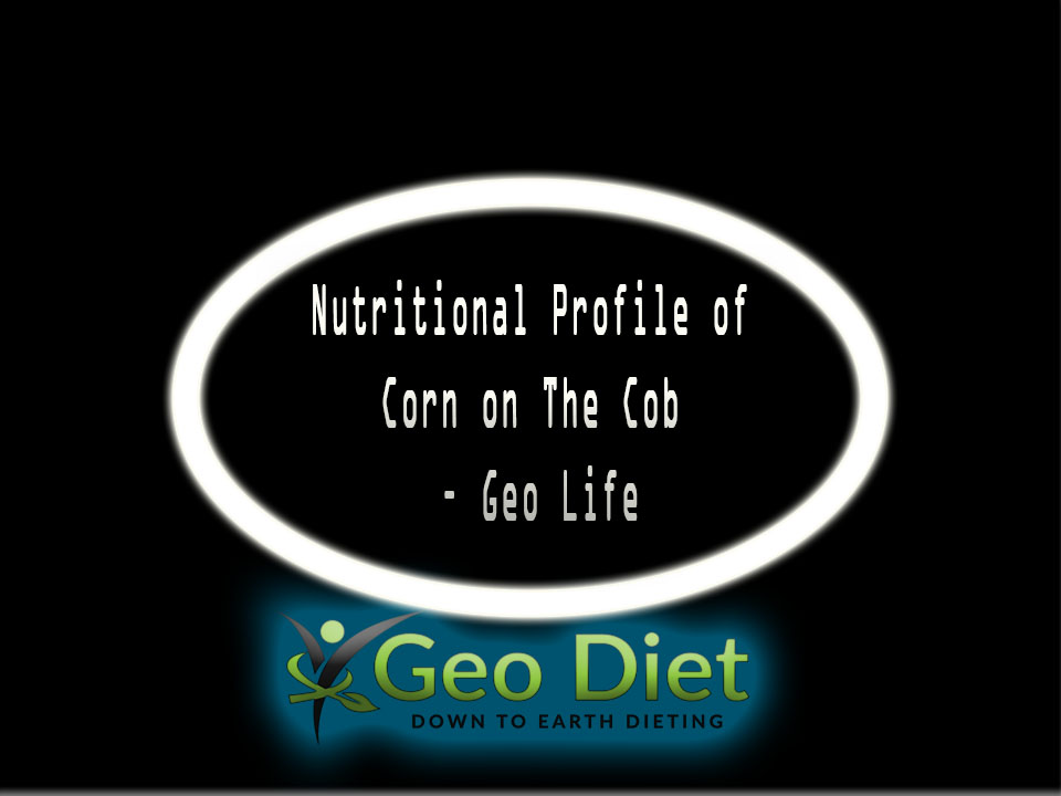 Nutritional Profile of Corn on the cob – Geo Life