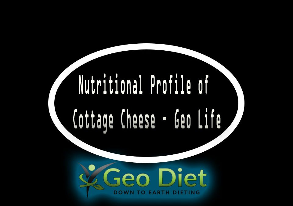 Nutritional Profile of Cottage Cheese – Geo Life