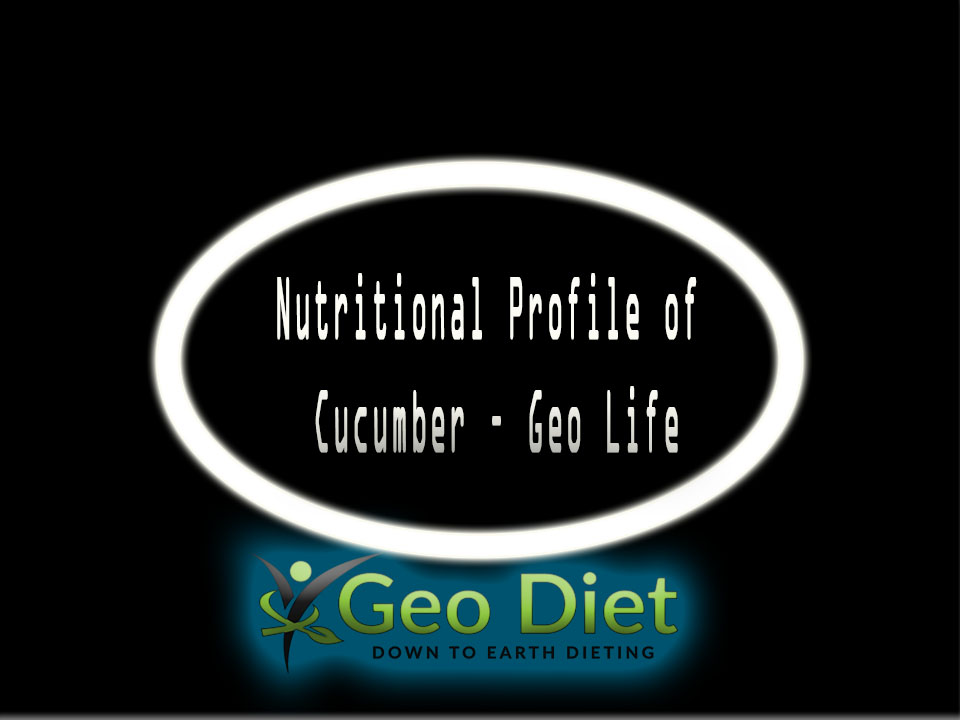 Nutritional Profile of Cucumber – Geo Life