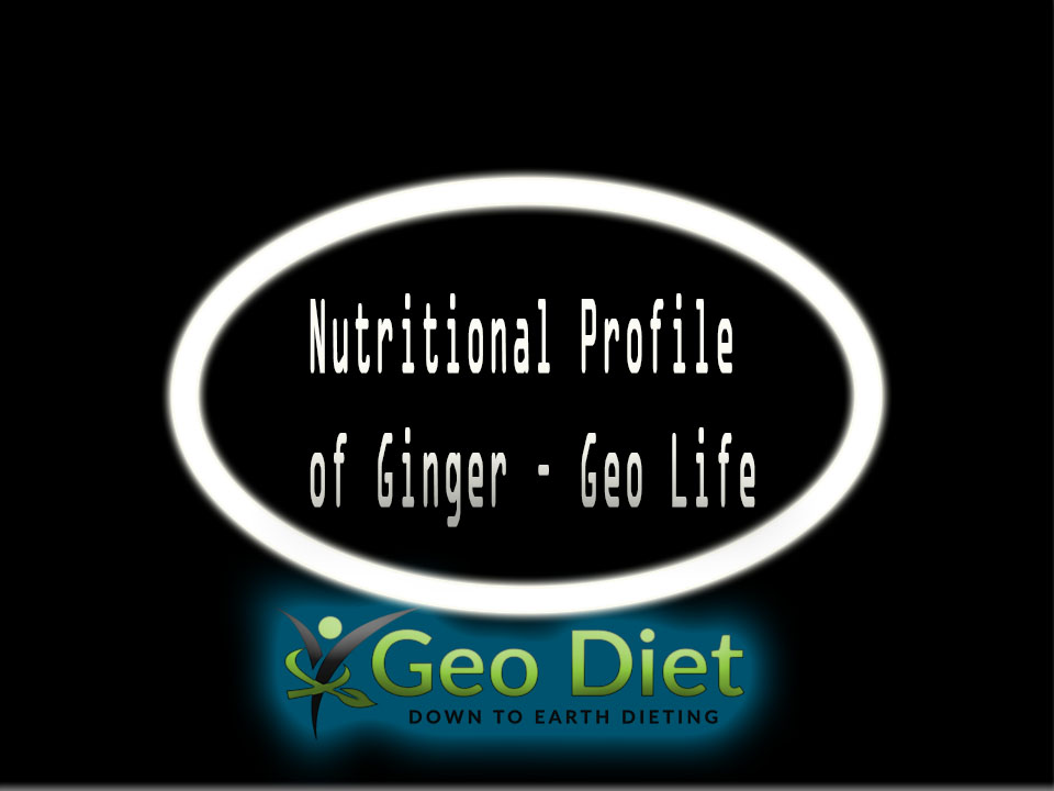 Nutritional Profile of Ginger – Geo Life