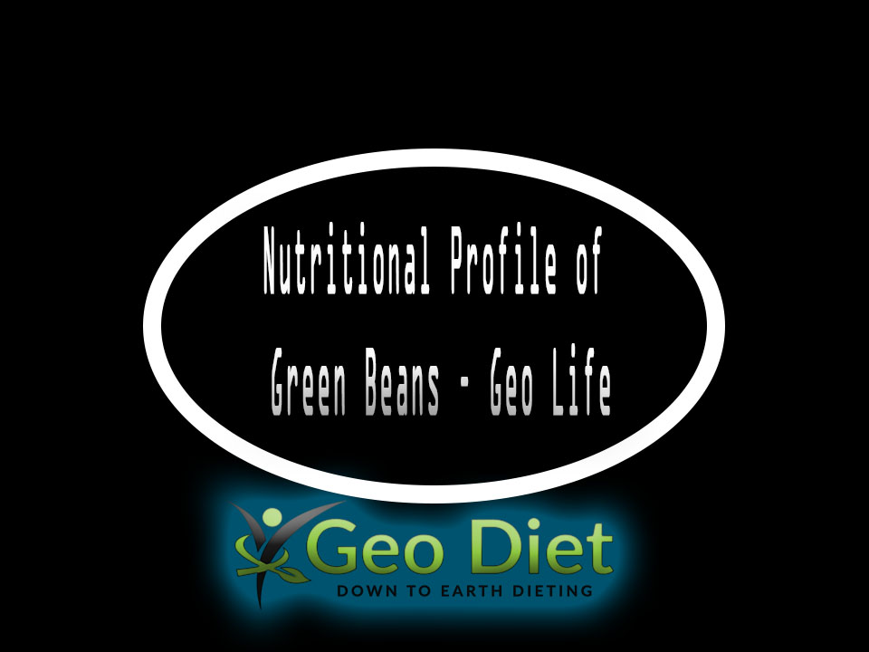Nutritional Profile of Green Beans – Geo Life