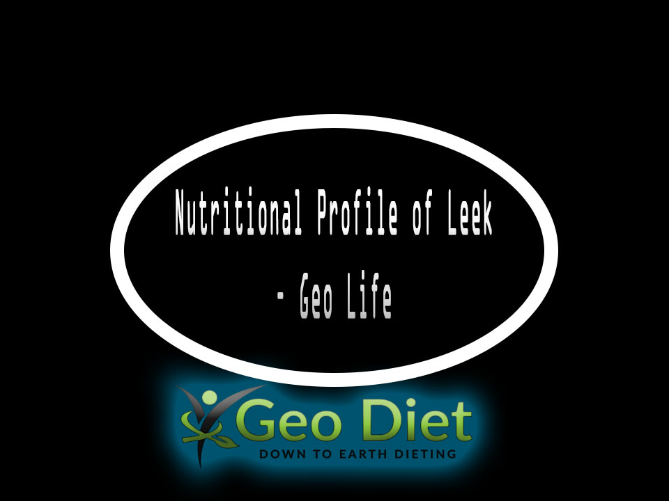 Nutritional Profile of Leek – Geo Life Foo