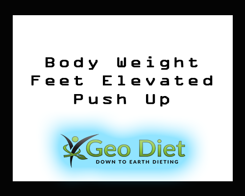 Body Weight Feet Elevated Push Up