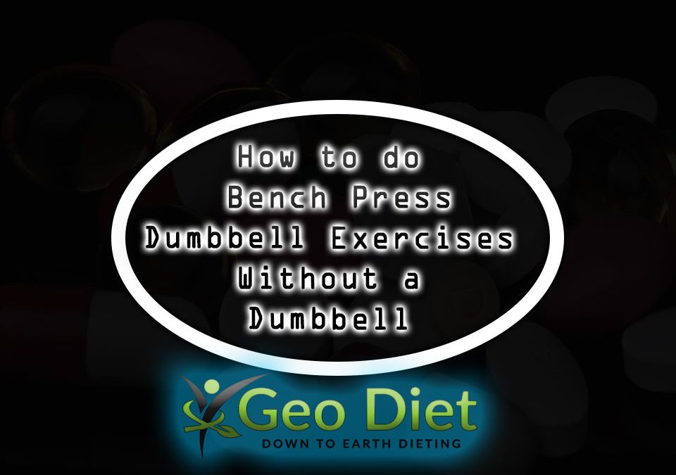 How to do Bench Press Dumbbell Exercises Without a Dumbbell