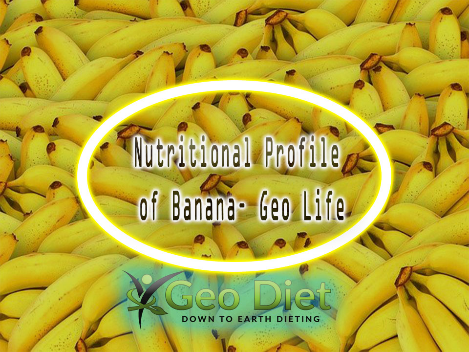 Nutritional Profile of Banana– Geo Life