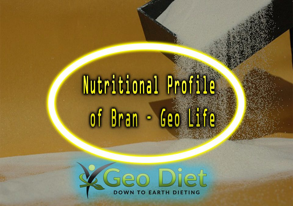 Nutritional Profile of Bran – Geo Life