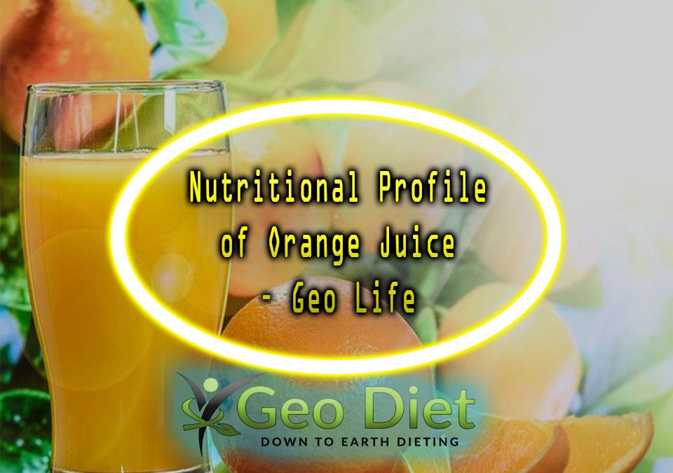 Nutritional Profile of Orange Juice – Geo Life Food Profiles