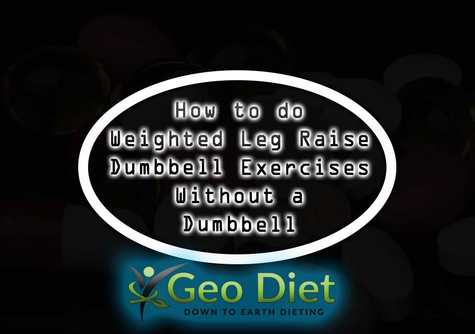 How to do Weighted Leg Raise Dumbbell Exercises Without a Dumbbell