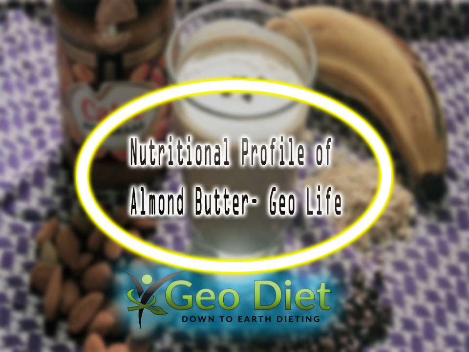 Nutritional Profile of Almond Butter– Geo Life