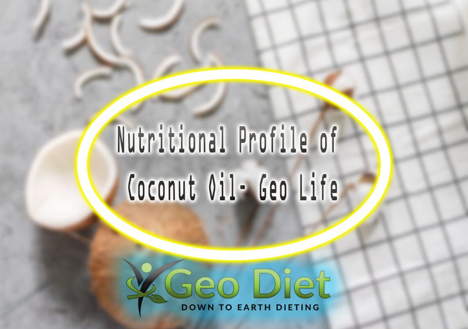 Nutritional Profile of Coconut Oil– Geo Life