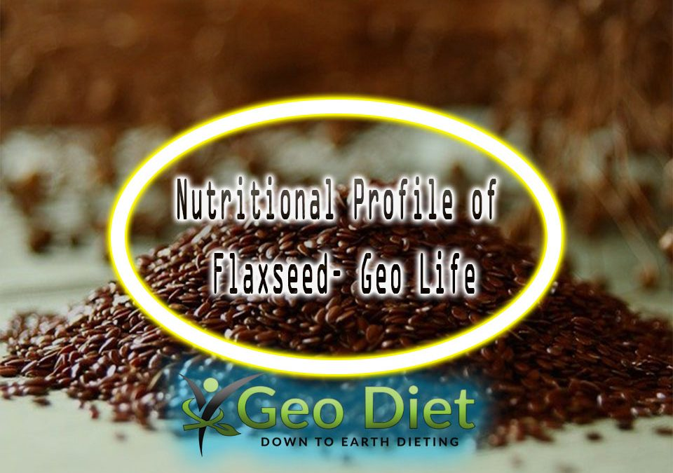 Nutritional Profile of Flaxseed– Geo Life