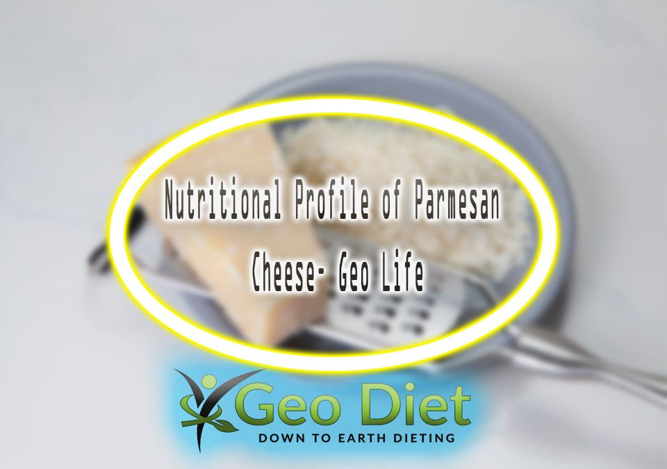 Nutritional Profile of Parmesan Cheese– Geo Life