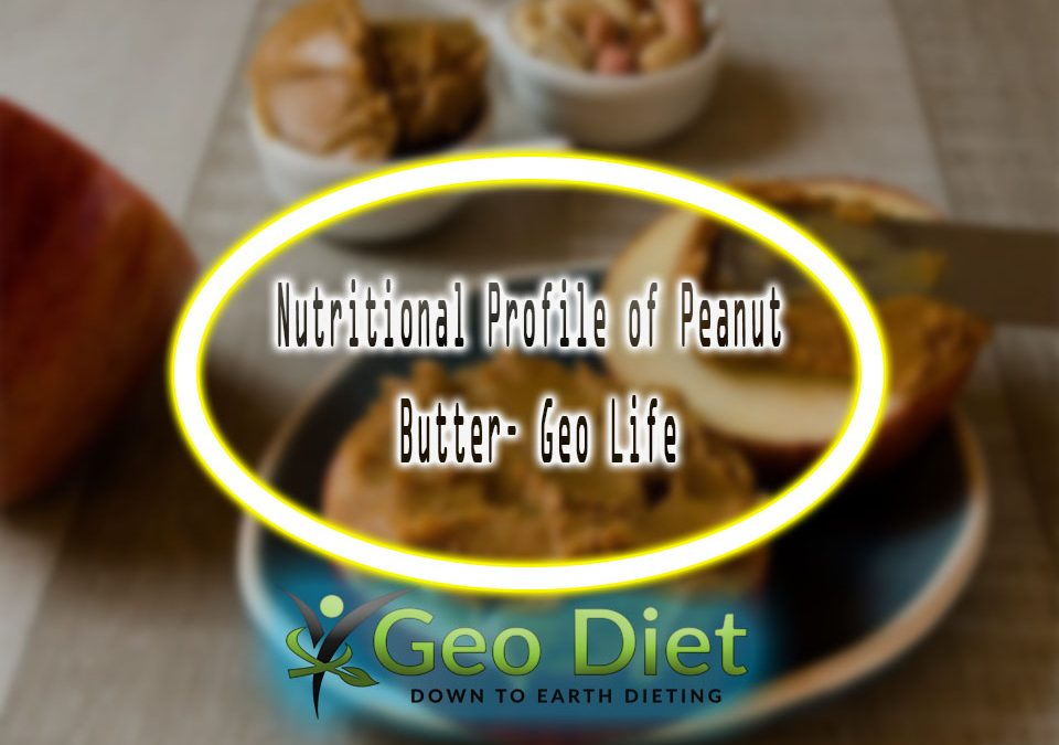 Nutritional Profile of Peanut Butter– Geo Life