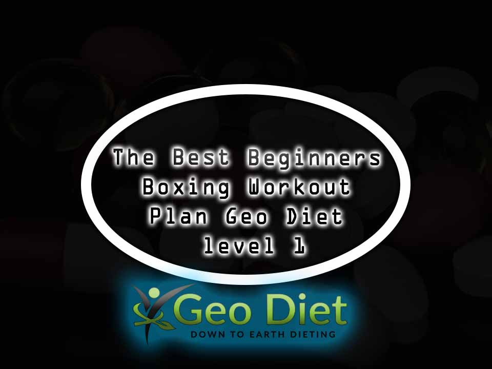 The Best Beginners Boxing Workout Plan Geo Diet level 1